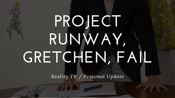 Project Runway, Gretchen, FAIL