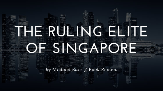 Book Review: The Ruling Elite of Singapore, by Michael Barr