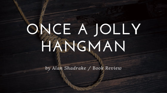 Book Review: Once A Jolly Hangman, by Alan Shadrake