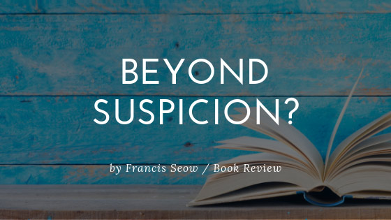 Book Review: Beyond Suspicion, by FrancisSeow